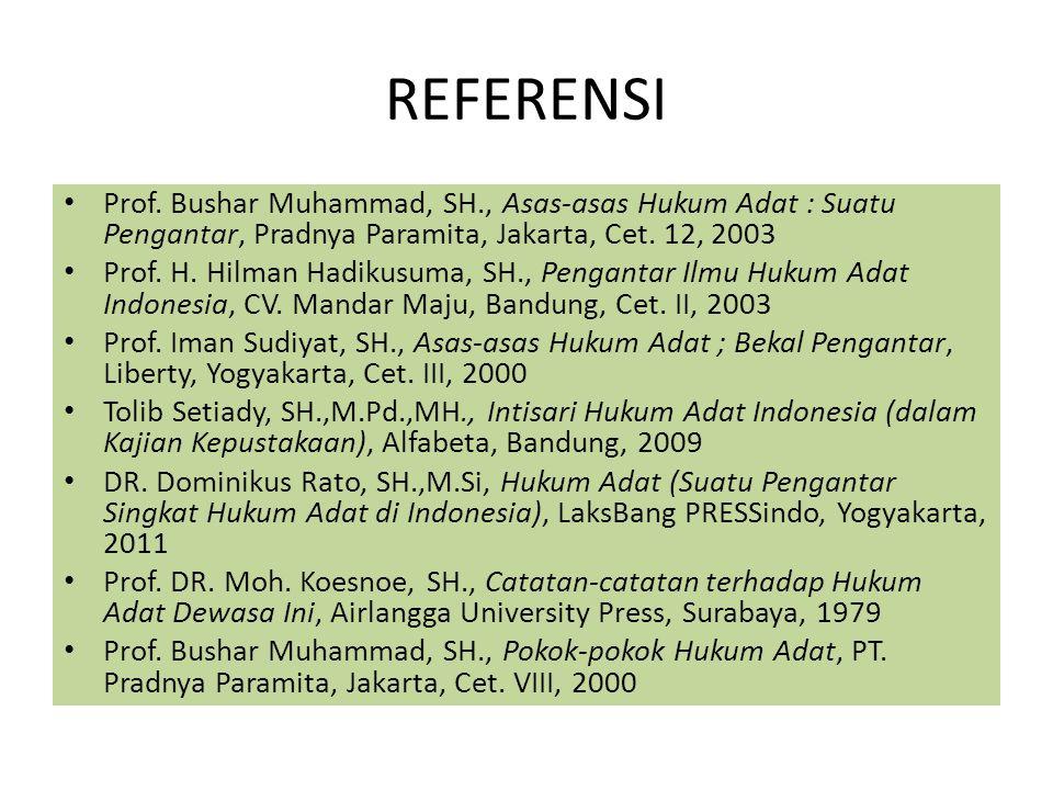 REFERENSI Prof. Bushar Muhammad, SH., Asas-asas Hukum Adat : Suatu Pengantar, Pradnya Paramita, Jakarta, Cet. 12, 2003.