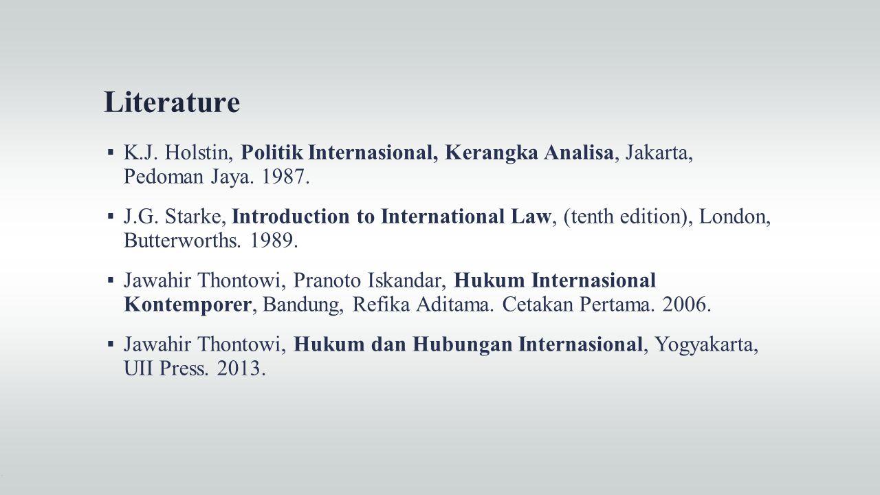 Literature K.J. Holstin, Politik Internasional, Kerangka Analisa, Jakarta, Pedoman Jaya. 1987.