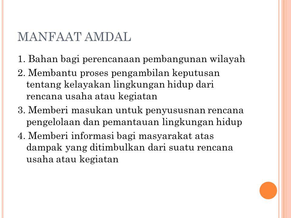 MANFAAT AMDAL 1. Bahan bagi perencanaan pembangunan wilayah