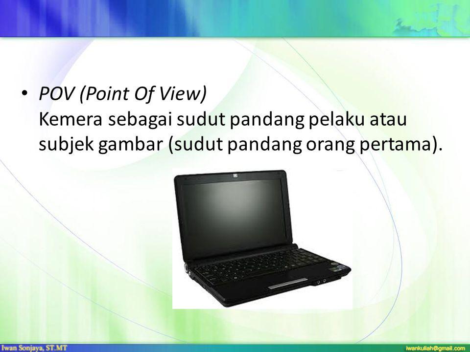 POV (Point Of View) Kemera sebagai sudut pandang pelaku atau subjek gambar (sudut pandang orang pertama).