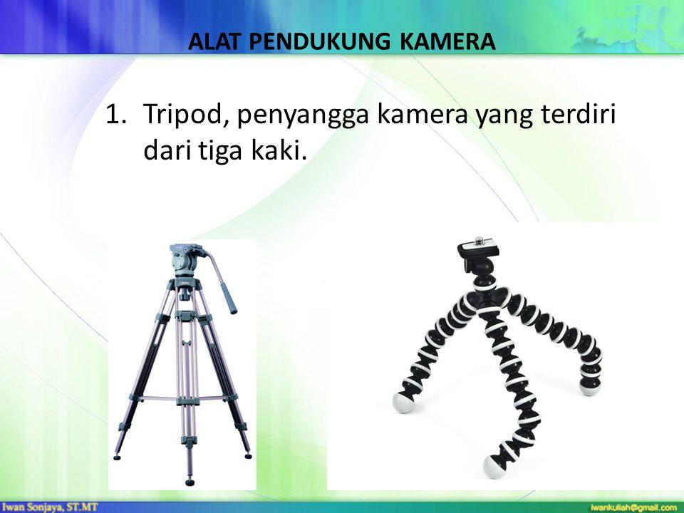 Tripod, penyangga kamera yang terdiri dari tiga kaki.
