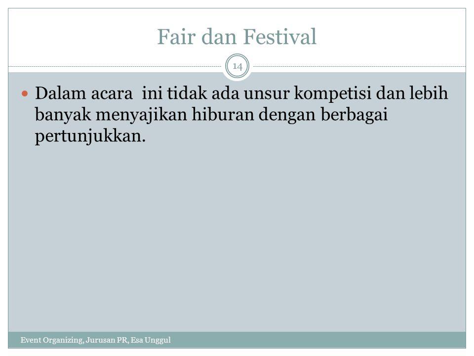 Fair dan Festival Dalam acara ini tidak ada unsur kompetisi dan lebih banyak menyajikan hiburan dengan berbagai pertunjukkan.