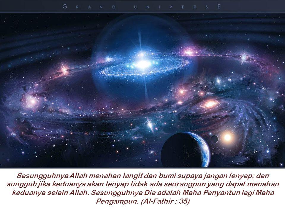 Sesungguhnya Allah menahan langit dan bumi supaya jangan lenyap; dan sungguh jika keduanya akan lenyap tidak ada seorangpun yang dapat menahan keduanya selain Allah.
