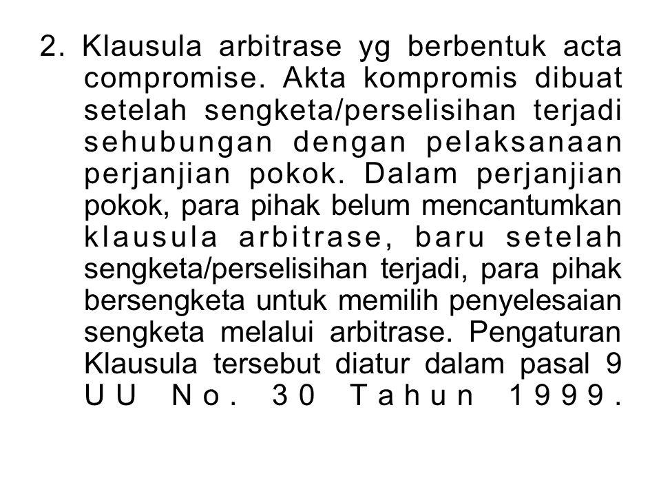 2. Klausula arbitrase yg berbentuk acta compromise