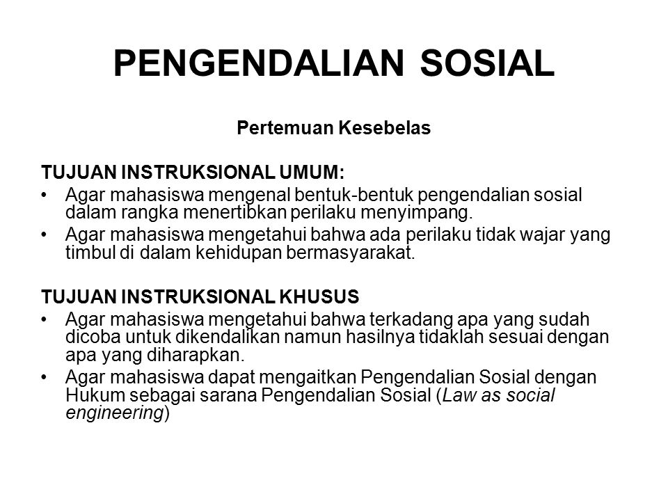 PENGENDALIAN SOSIAL Pertemuan Kesebelas TUJUAN INSTRUKSIONAL UMUM: