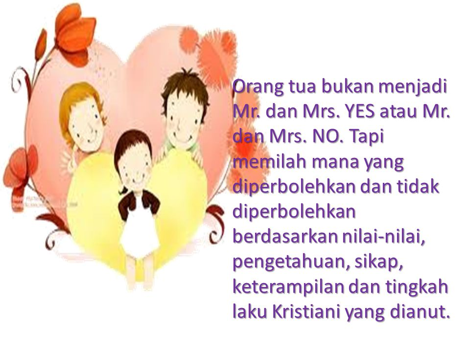 Orang tua bukan menjadi Mr. dan Mrs. YES atau Mr. dan Mrs. NO