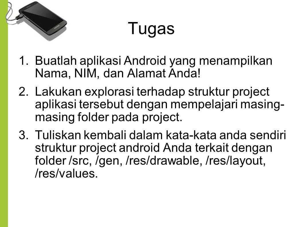 Tugas Buatlah aplikasi Android yang menampilkan Nama, NIM, dan Alamat Anda!