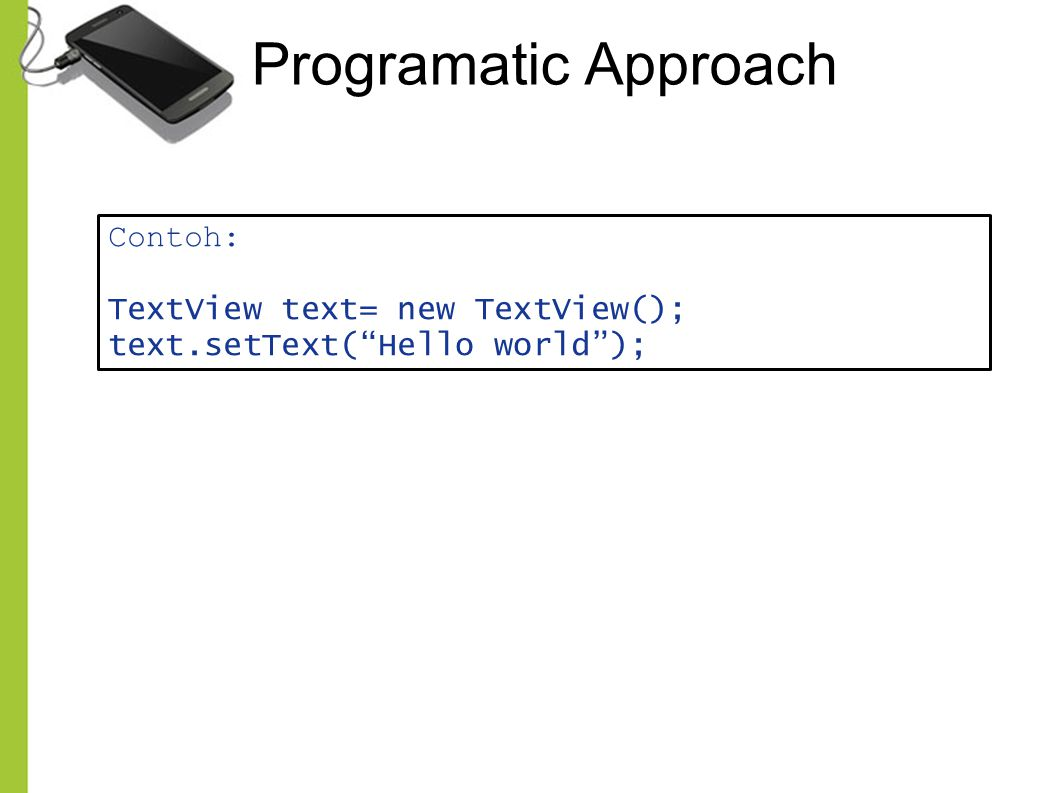 Programatic Approach Contoh: TextView text= new TextView();