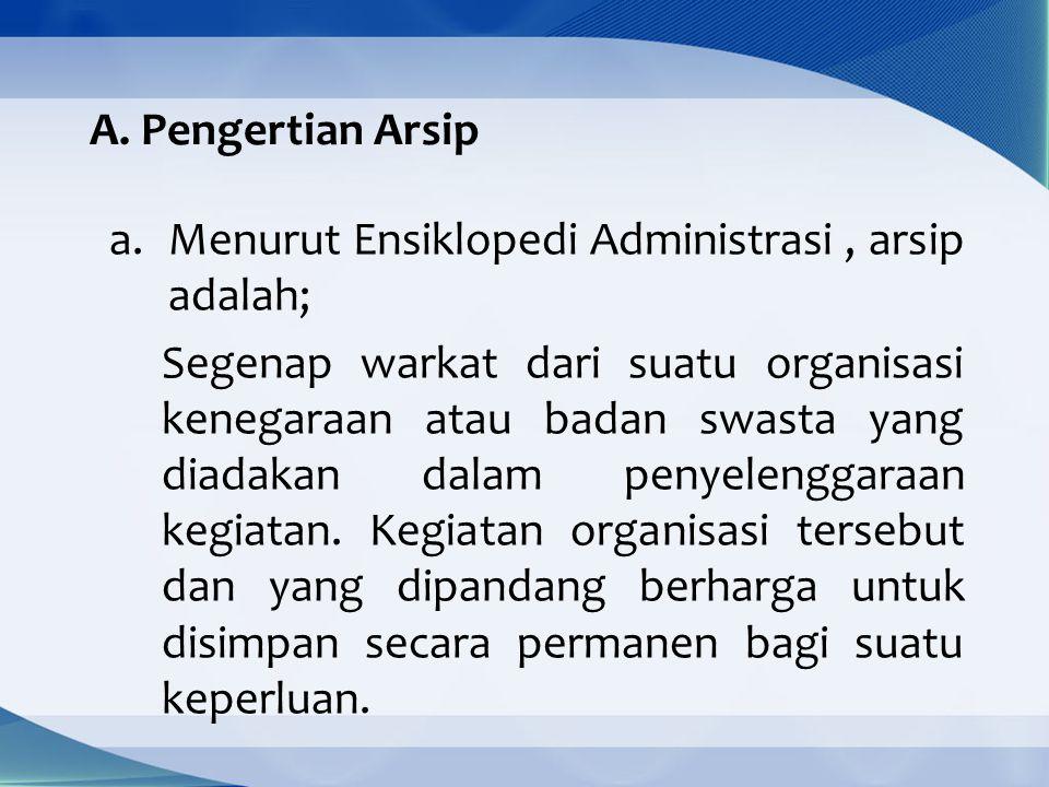 A. Pengertian Arsip Menurut Ensiklopedi Administrasi , arsip adalah;