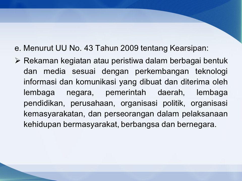 e. Menurut UU No. 43 Tahun 2009 tentang Kearsipan: