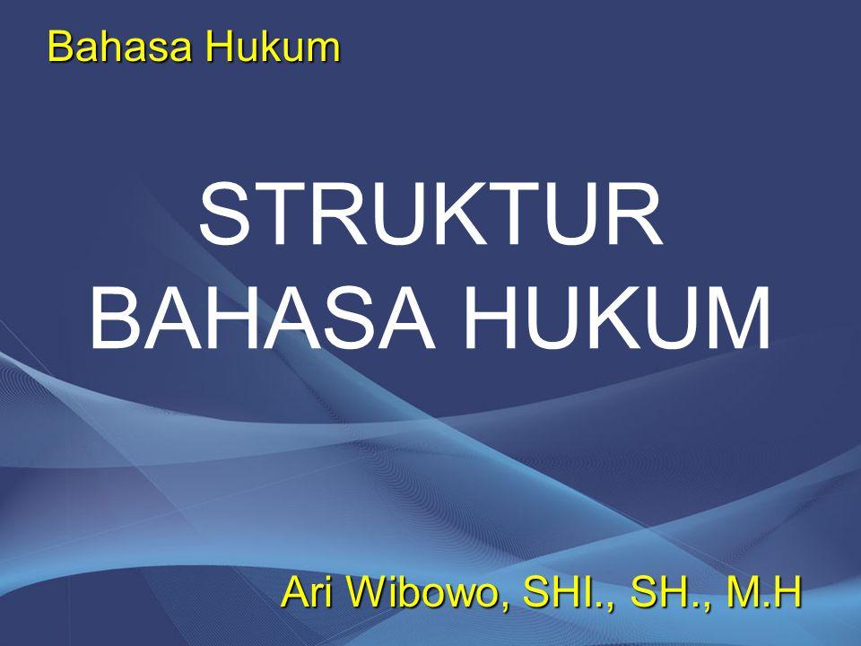 Bahasa Hukum STRUKTUR BAHASA HUKUM Ari Wibowo, SHI., SH., M.H