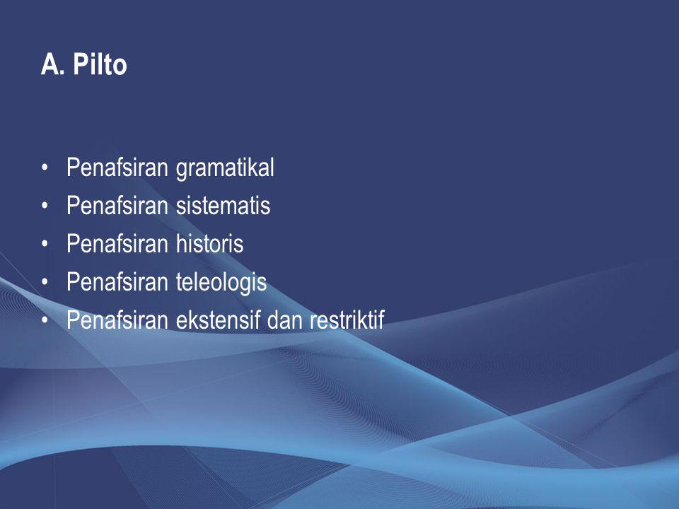 A. Pilto Penafsiran gramatikal Penafsiran sistematis