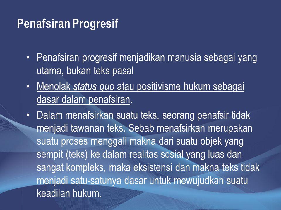 Penafsiran Progresif Penafsiran progresif menjadikan manusia sebagai yang utama, bukan teks pasal.