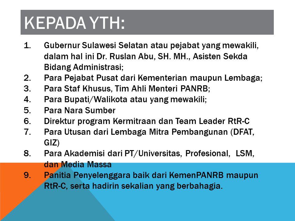 KEPADA YTH: Gubernur Sulawesi Selatan atau pejabat yang mewakili, dalam hal ini Dr. Ruslan Abu, SH. MH., Asisten Sekda Bidang Administrasi;