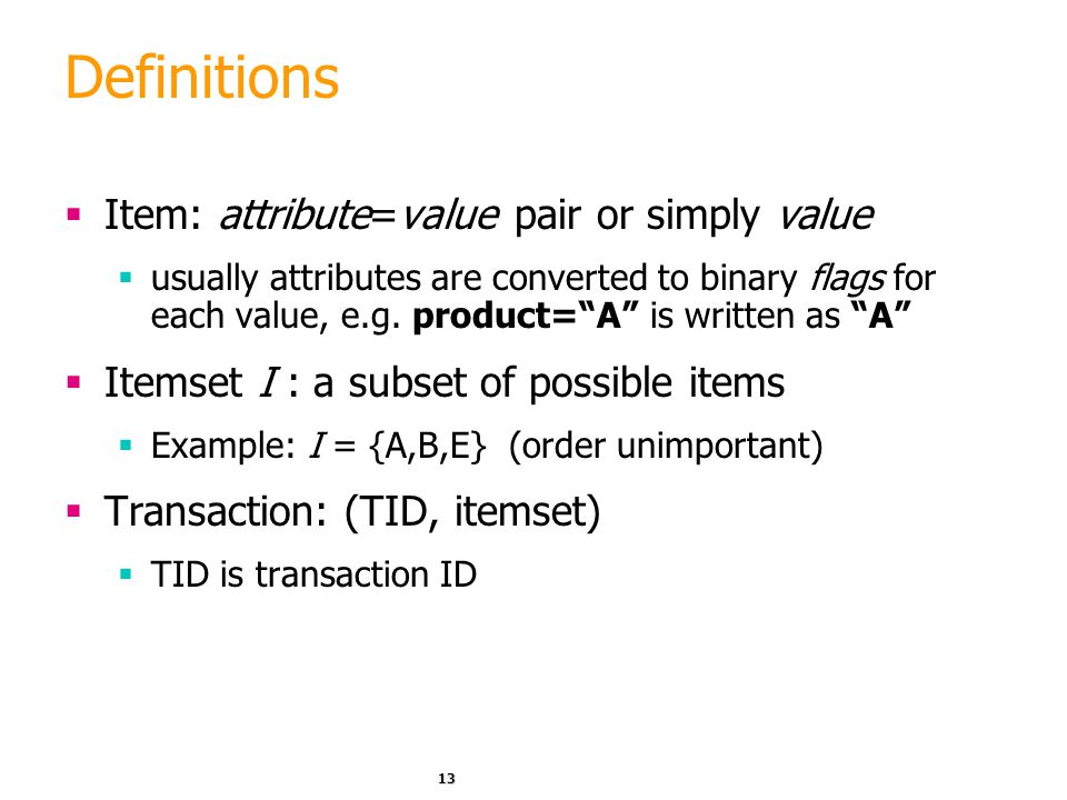 Definitions Item: attribute=value pair or simply value