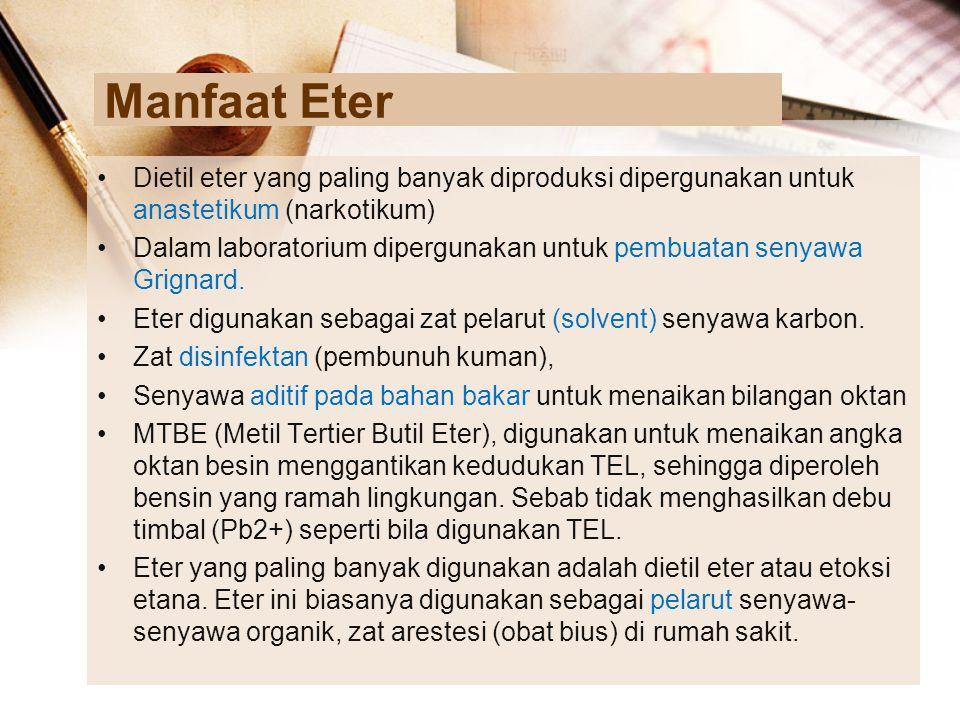 Manfaat Eter Dietil eter yang paling banyak diproduksi dipergunakan untuk anastetikum (narkotikum)