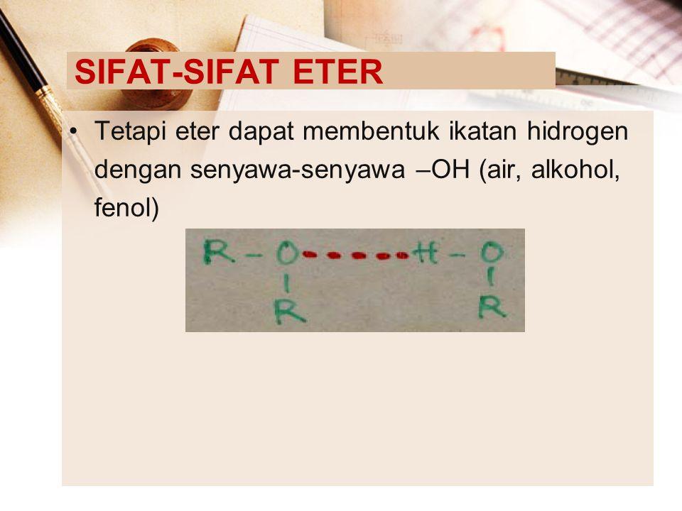 SIFAT-SIFAT ETER Tetapi eter dapat membentuk ikatan hidrogen
