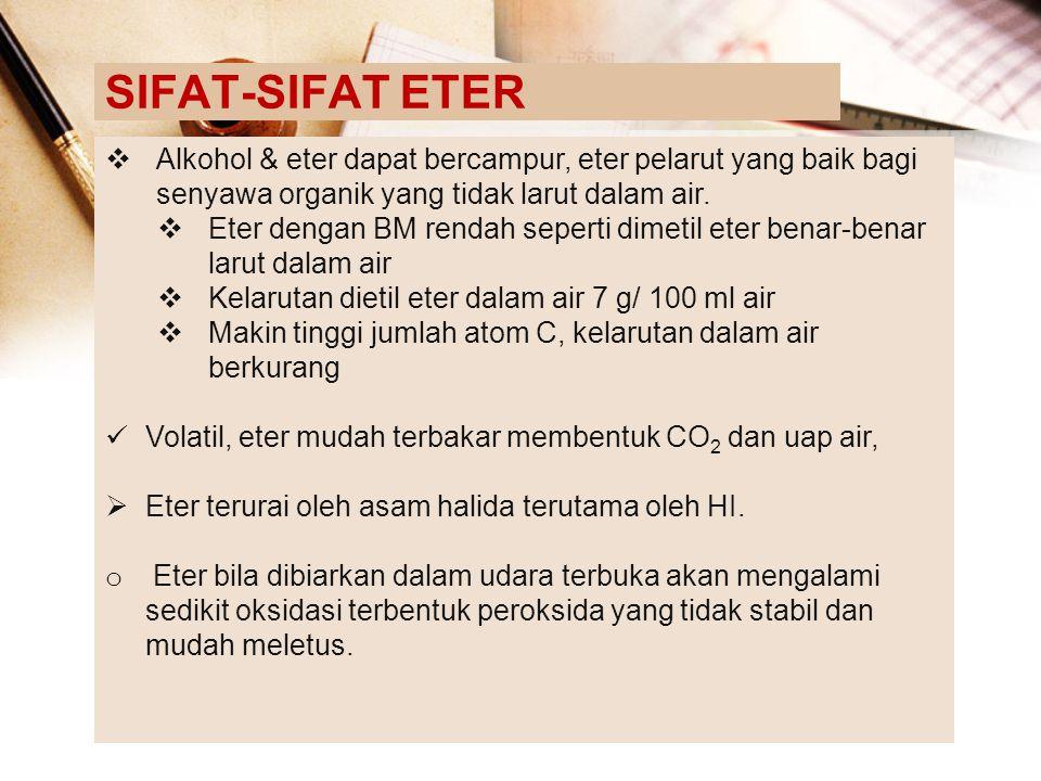 SIFAT-SIFAT ETER Alkohol & eter dapat bercampur, eter pelarut yang baik bagi senyawa organik yang tidak larut dalam air.