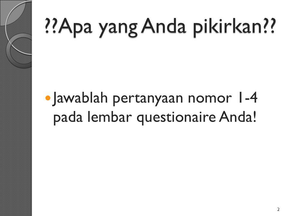 Apa yang Anda pikirkan Jawablah pertanyaan nomor 1-4 pada lembar questionaire Anda!