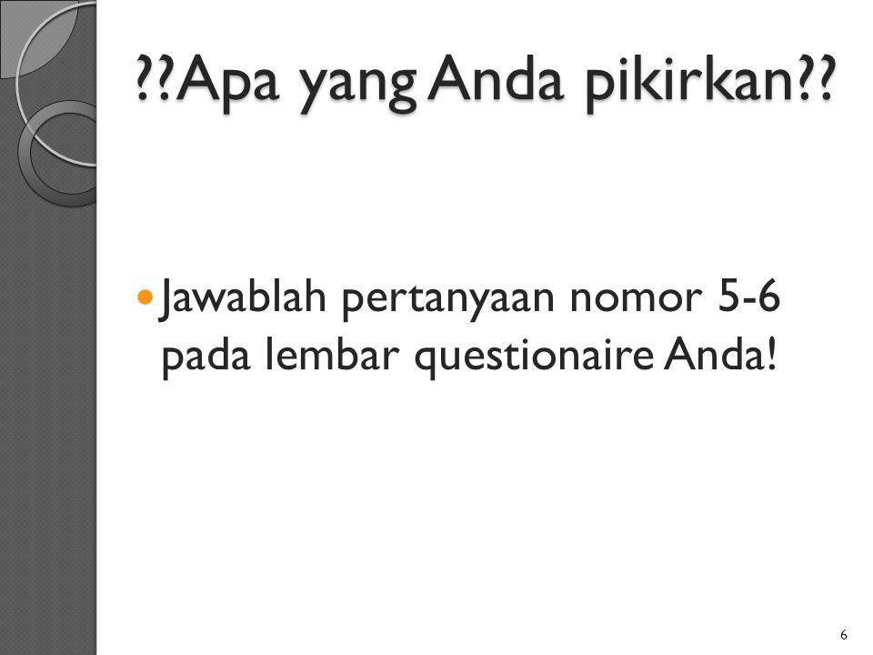 Apa yang Anda pikirkan Jawablah pertanyaan nomor 5-6 pada lembar questionaire Anda!