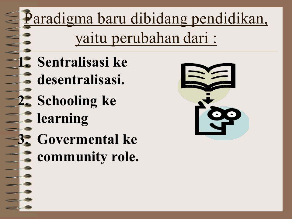 Paradigma baru dibidang pendidikan, yaitu perubahan dari :