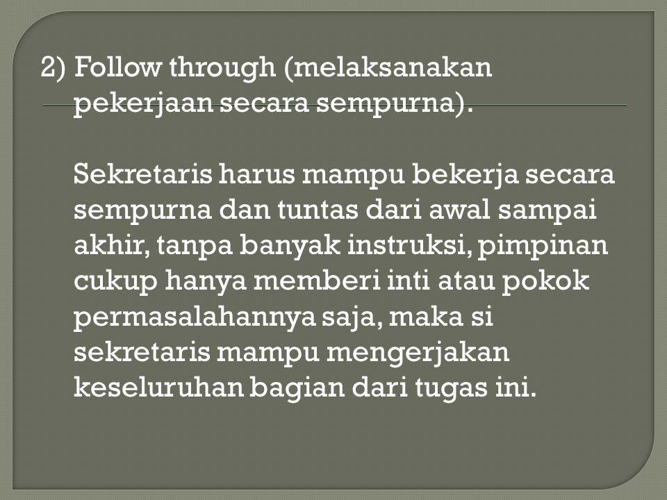 2) Follow through (melaksanakan pekerjaan secara sempurna)