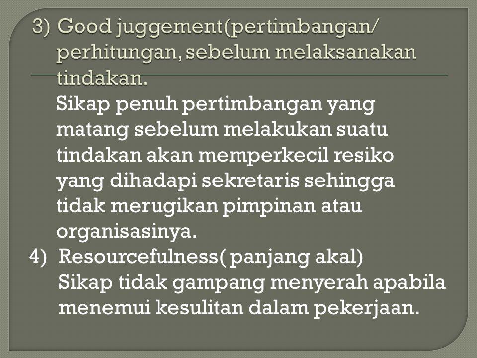 3) Good juggement(pertimbangan/. perhitungan, sebelum melaksanakan