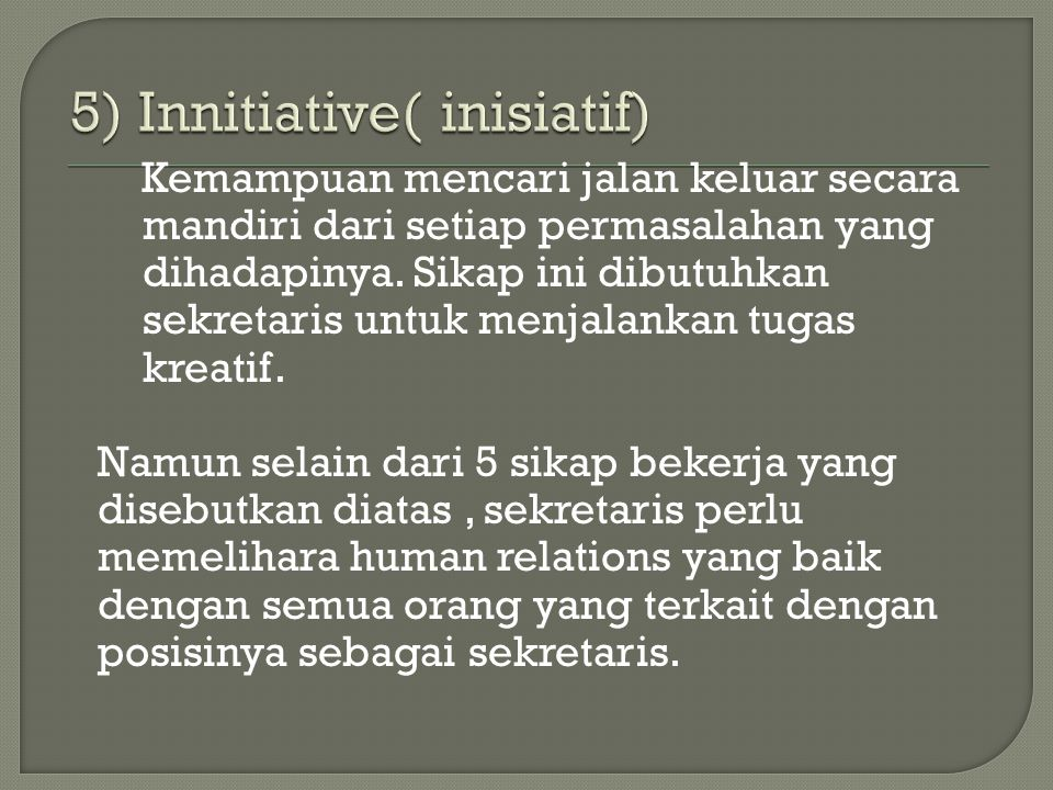 5) Innitiative( inisiatif)