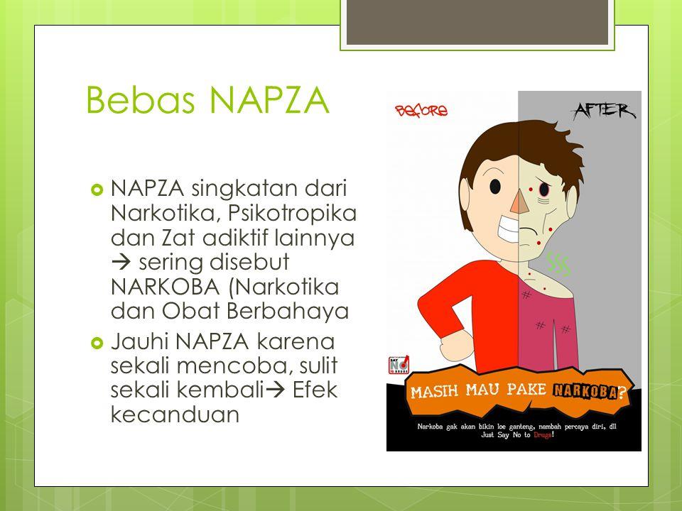 Bebas NAPZA NAPZA singkatan dari Narkotika, Psikotropika dan Zat adiktif lainnya  sering disebut NARKOBA (Narkotika dan Obat Berbahaya.