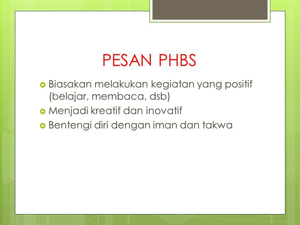 PESAN PHBS Biasakan melakukan kegiatan yang positif (belajar, membaca, dsb) Menjadi kreatif dan inovatif.