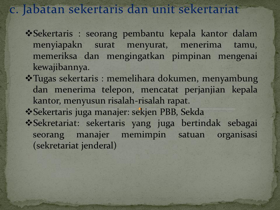 c. Jabatan sekertaris dan unit sekertariat