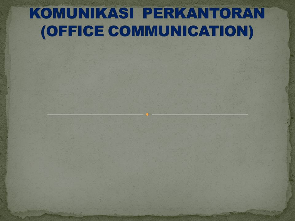 KOMUNIKASI PERKANTORAN (OFFICE COMMUNICATION)