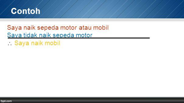 Contoh Saya naik sepeda motor atau mobil Saya tidak naik sepeda motor