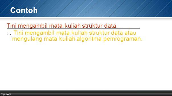 Contoh Tini mengambil mata kuliah struktur data.