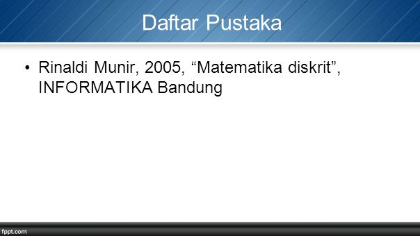 Daftar Pustaka Rinaldi Munir, 2005, Matematika diskrit , INFORMATIKA Bandung