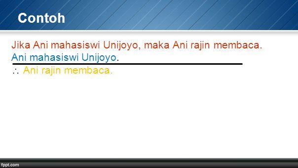 Contoh Jika Ani mahasiswi Unijoyo, maka Ani rajin membaca.