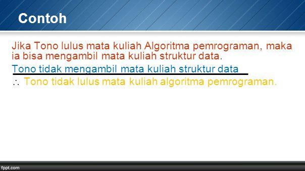 Contoh Jika Tono lulus mata kuliah Algoritma pemrograman, maka ia bisa mengambil mata kuliah struktur data.
