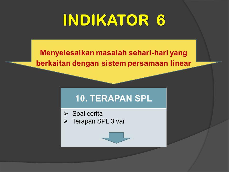 INDIKATOR 6 Menyelesaikan masalah sehari-hari yang berkaitan dengan sistem persamaan linear. 10. TERAPAN SPL.