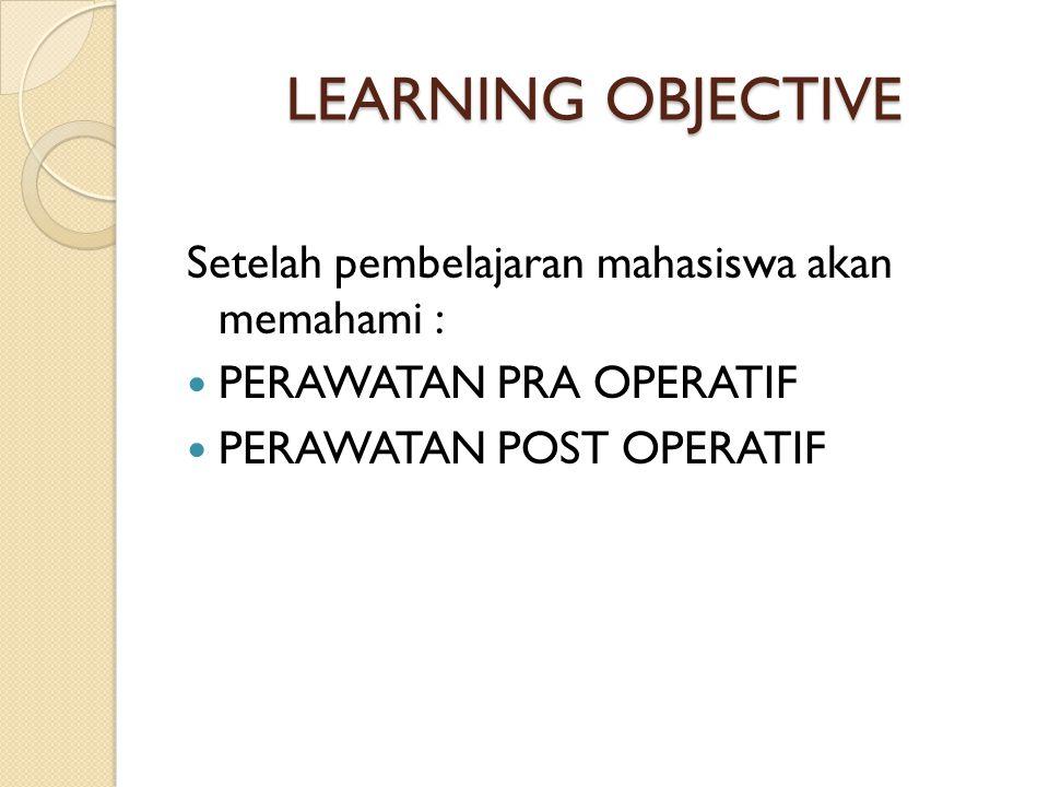 LEARNING OBJECTIVE Setelah pembelajaran mahasiswa akan memahami :