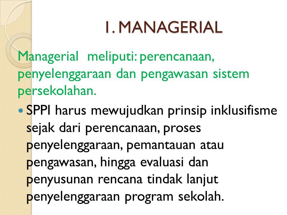 1. MANAGERIAL Managerial meliputi: perencanaan, penyelenggaraan dan pengawasan sistem persekolahan.