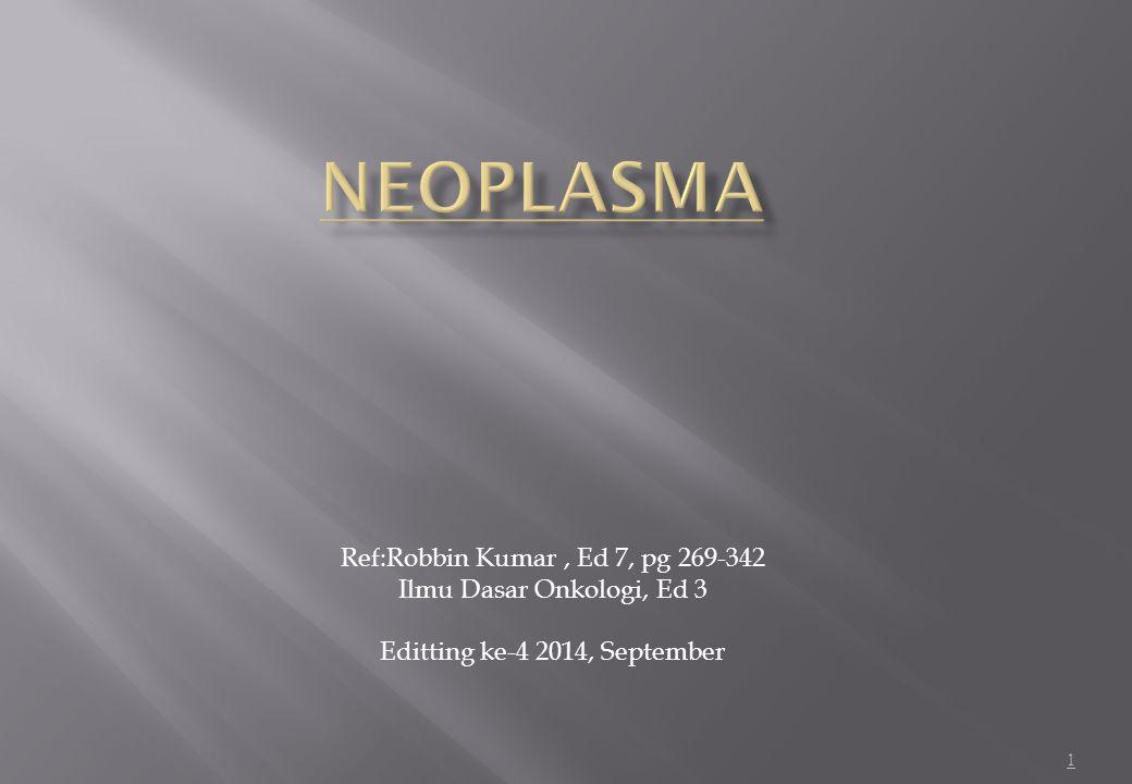 NEOPLASMA Ref:Robbin Kumar , Ed 7, pg 269-342