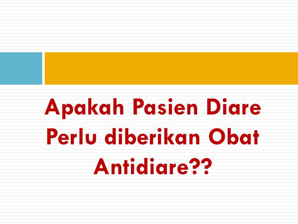 Apakah Pasien Diare Perlu diberikan Obat Antidiare