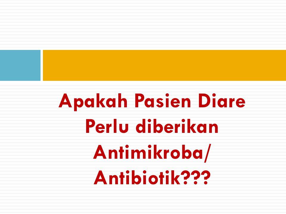 Apakah Pasien Diare Perlu diberikan Antimikroba/ Antibiotik