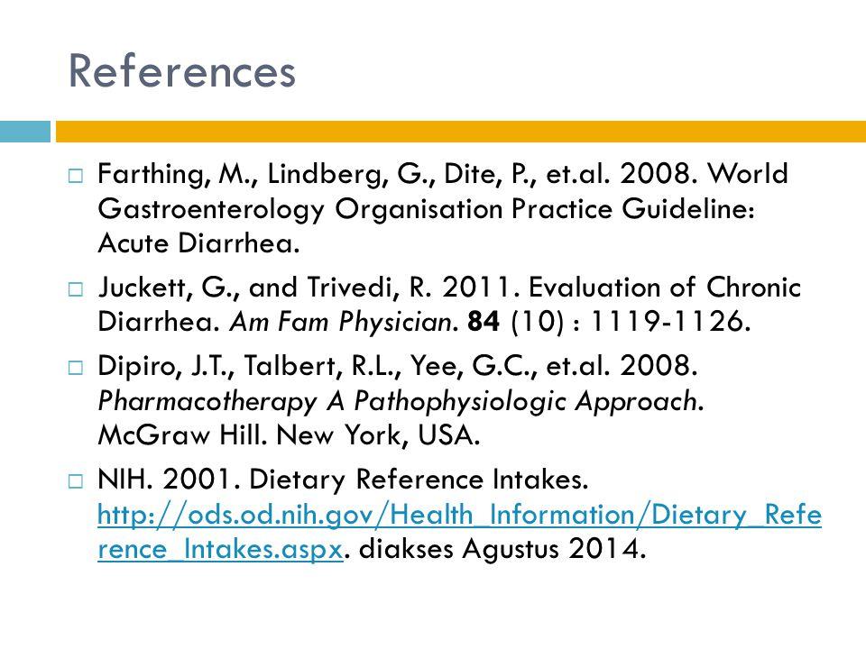 References Farthing, M., Lindberg, G., Dite, P., et.al. 2008. World Gastroenterology Organisation Practice Guideline: Acute Diarrhea.