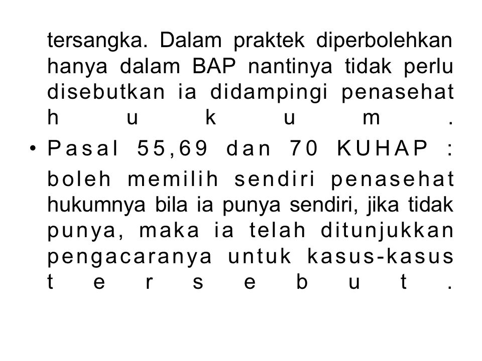 tersangka. Dalam praktek diperbolehkan hanya dalam BAP nantinya tidak perlu disebutkan ia didampingi penasehat hukum.
