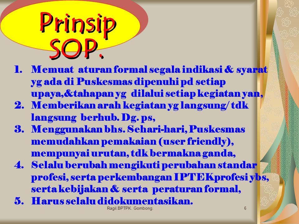 Prinsip SOP. Memuat aturan formal segala indikasi & syarat yg ada di Puskesmas dipenuhi pd setiap upaya,&tahapan yg dilalui setiap kegiatan yan,