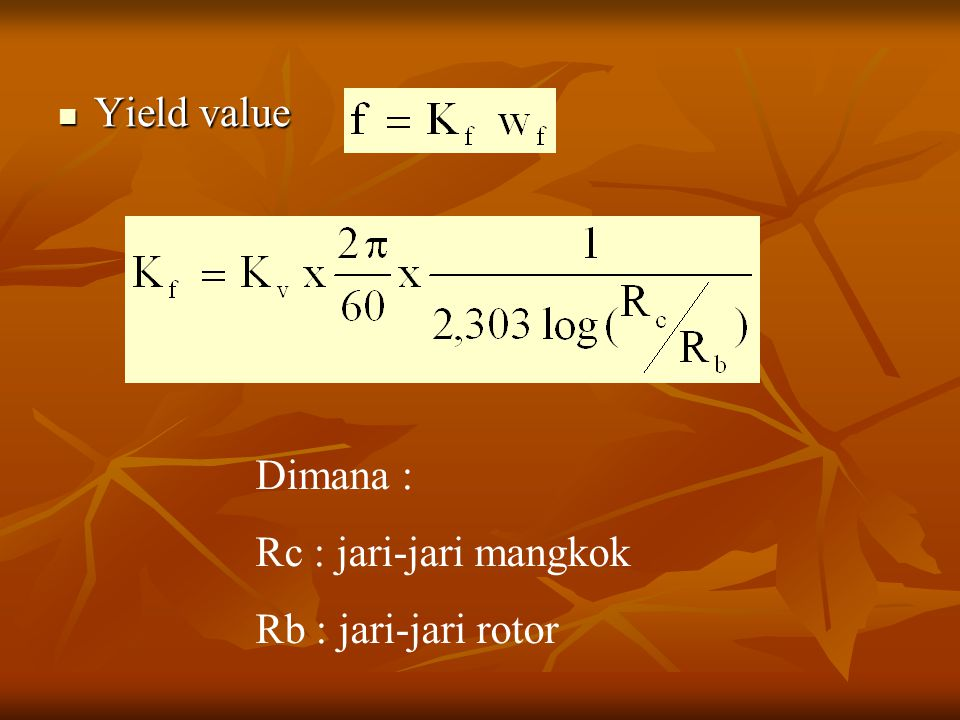 Yield value Dimana : Rc : jari-jari mangkok Rb : jari-jari rotor