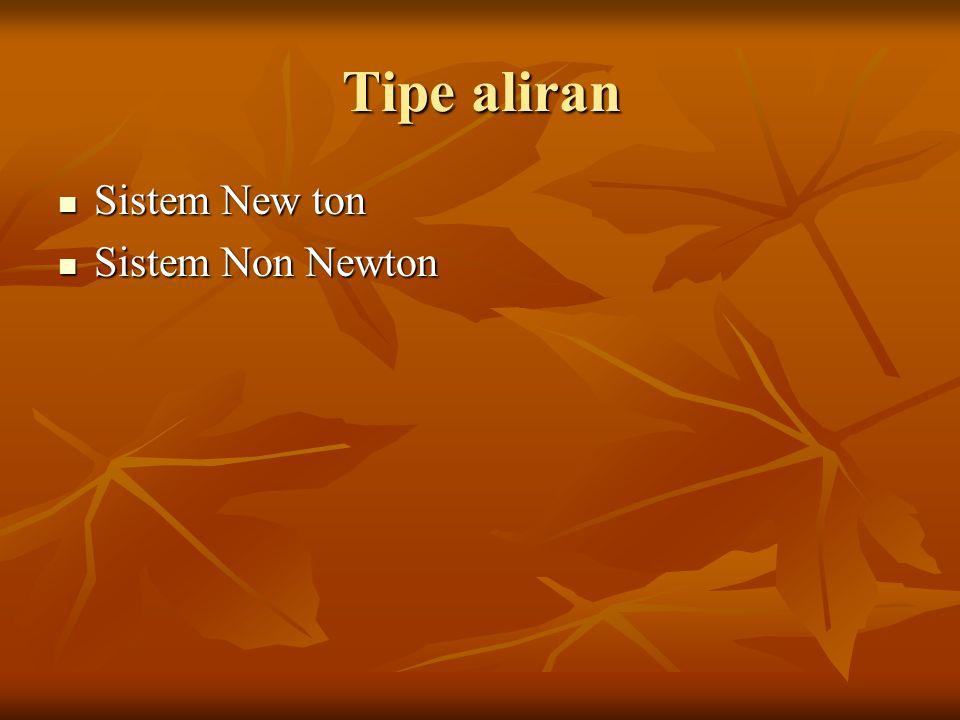 Tipe aliran Sistem New ton Sistem Non Newton