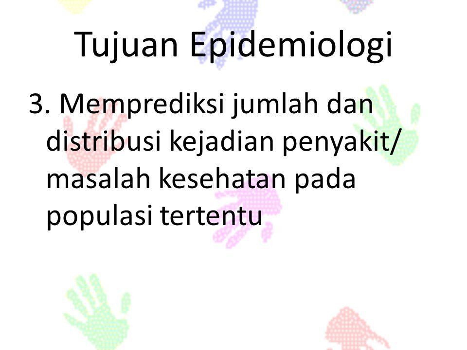 Tujuan Epidemiologi 3.