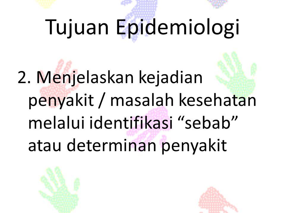Tujuan Epidemiologi 2.